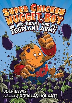 Super Chicken Nugget Boy vs. Dr. Ned-Grant and His Eggplant Army - Lewis, Josh