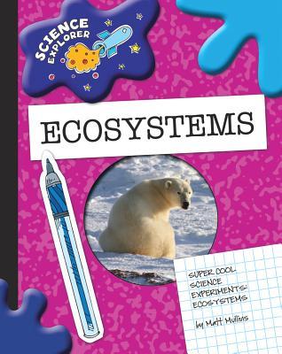 Super Cool Science Experiments: Ecosystems - Mullins, Matt