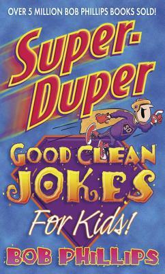 Super-Duper Good Clean Jokes for Kids - Phillips, Bob