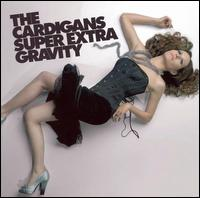 Super Extra Gravity - The Cardigans