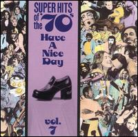 Super Hits of the '70s: Have a Nice Day, Vol. 7 - Various Artists