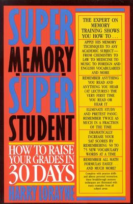 Super Memory - Super Student: How to Raise Your Grades in 30 Days - Lorayne, Harry