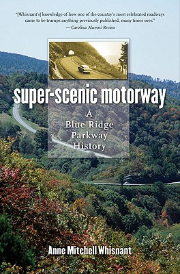 Super-Scenic Motorway: A Blue Ridge Parkway History - Whisnant, Anne Mitchell