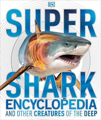 Super Shark Encyclopedia: And Other Creatures of the Deep - DK