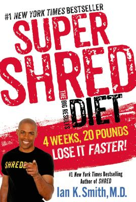Super Shred: The Big Results Diet: 4 Weeks, 20 Pounds, Lose It Faster! - Smith, Ian K