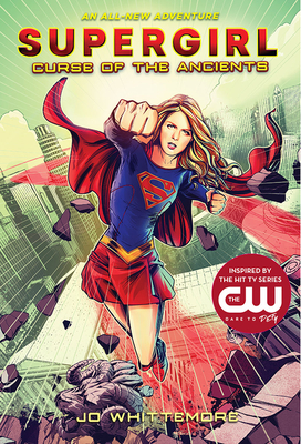 Supergirl: Curse of the Ancients: (supergirl Book 2) - Whittemore, Jo