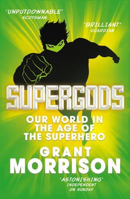 Supergods: Our World in the Age of the Superhero - Morrison, Grant
