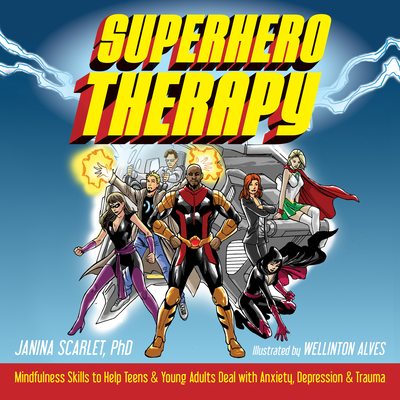 Superhero Therapy: Mindfulness Skills to Help Teens and Young Adults Deal with Anxiety, Depression, and Trauma - Scarlet, Janina, PhD