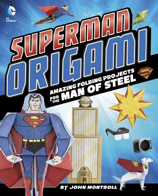 Superman Origami: Amazing Folding Projects Featuring the Man of Steel - Montroll, John