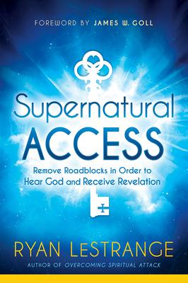 Supernatural Access: Remove Roadblocks in Order to Hear God and Receive Revelation - Lestrange, Ryan