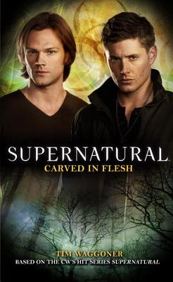 Supernatural - Carved in Flesh: The Official Companion Season 6 - Waggoner, Tim