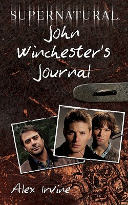 Supernatural: John Winchester's Journal - Irvine, Alex