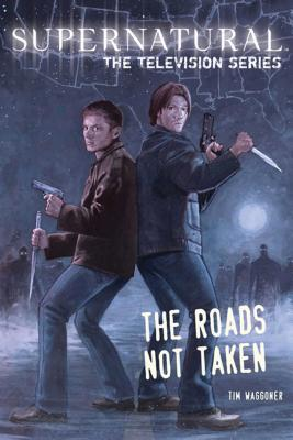 Supernatural: The Television Series: The Roads Not Taken - Waggoner, Tim