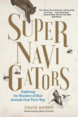 Supernavigators: Exploring the Wonders of How Animals Find Their Way - Barrie, David