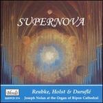 Supernova: Reubke, Holst & Duruflé