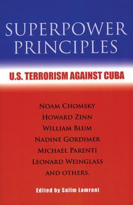 Superpower Principles: U.S. Terrorism Against Cuba - Lamrani, Salim (Editor)