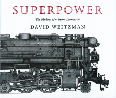 Superpower: The Making of a Steam Locomotive - Weitzman, David
