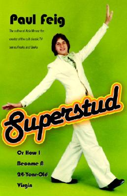 Superstud: Or How I Became a 24-Year-Old Virgin - Feig, Paul