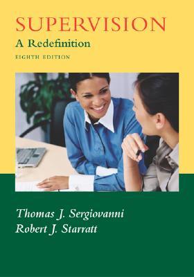 Supervision: A Redefinition - Sergiovanni, Thomas J, Dr., and Starratt, Robert J, and Sergiovanni Thomas