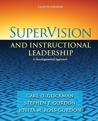 SuperVision and Instructional Leadership: A Developmental Approach - Glickman, Carl D, and Gordon, Stephen P, and Ross-Gordon, Jovita M