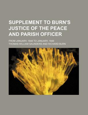 Supplement to Burn's Justice of the Peace and Parish Officer; From January, 1848 to January, 1849 - Saunders, Thomas William