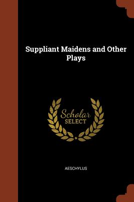 Suppliant Maidens and Other Plays - Aeschylus