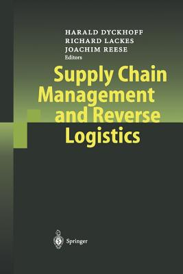 Supply Chain Management and Reverse Logistics - Dyckhoff, Harald (Editor), and Lackes, Richard (Editor), and Reese, Joachim (Editor)