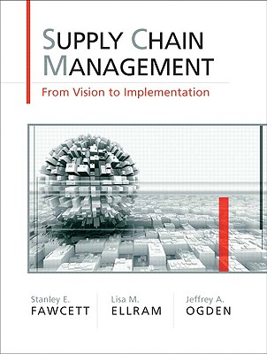 Supply Chain Management: From Vision to Implementation - Fawcett, Stanley E