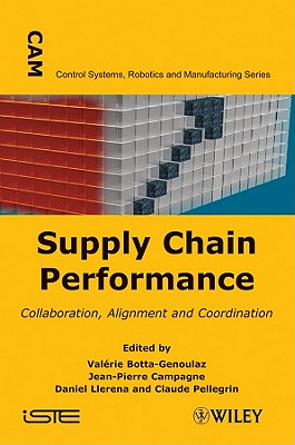 Supply Chain Performance: Collaboration, Alignment, and Coordination - Botta-Genoulaz, Valerie (Editor), and Campagne, Jean-Pierre (Editor), and Llerena, Daniel (Editor)