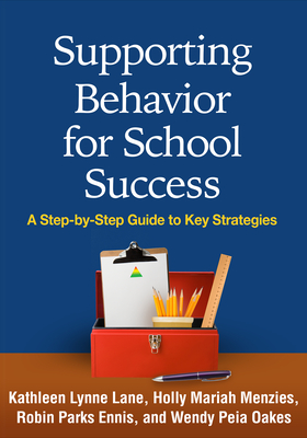 Supporting Behavior for School Success: A Step-By-Step Guide to Key Strategies - Lane, Kathleen Lynne, PhD, and Menzies, Holly Mariah, PhD, and Ennis, Robin Parks, PhD
