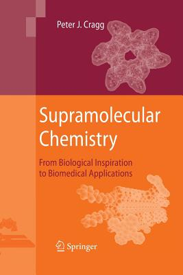 Supramolecular Chemistry: From Biological Inspiration to Biomedical Applications - Cragg, Peter J