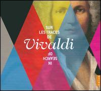 Sur les Traces de Vivaldi (In Search of Vivaldi) - Academia Montis Regalis; Accademia Bizantina; Alfredo Bernardini (oboe); Christophe Coin (cello); Concerto Italiano;...