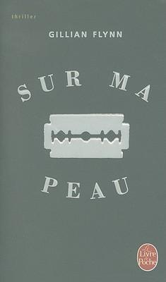 Sur Ma Peau - Flynn, Gillian, and Barbaste, Christine (Translated by)