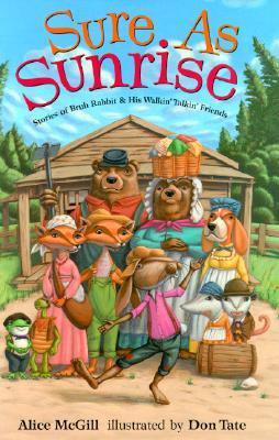 Sure as Sunrise: Stories of Bruh Rabbit & His Walkin' Talkin' Friends - McGill, Alice