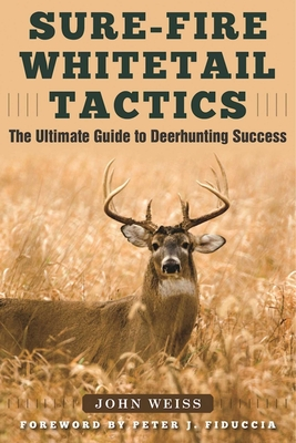 Sure-Fire Whitetail Tactics - Weiss, John, and Fiduccia, Peter J (Foreword by)