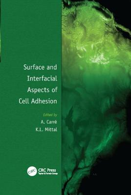 Surface and Interfacial Aspects of Cell Adhesion - Carre, Alain (Editor), and Mittal, Kash L. (Editor)