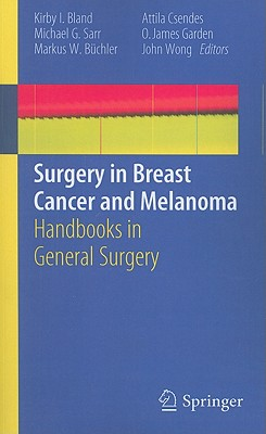 Surgery in Breast Cancer and Melanoma: Handbooks in General Surgery - Bland, Kirby I. (Editor), and Sarr, Michael G. (Editor), and Buchler, Markus W., MD (Editor)