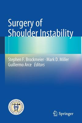 Surgery of Shoulder Instability - Brockmeier, Stephen F (Editor), and Miller, Mark D, MD (Editor), and Arce, Guillermo (Editor)
