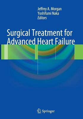 Surgical Treatment for Advanced Heart Failure - Morgan, Jeffrey A (Editor), and Naka, Yoshifumi (Editor)