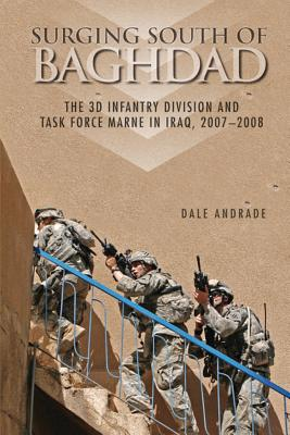 Surging South of Baghdad: The 3D Infantry Division and Task Force Marne in Iraq, 2007-2008 - Andrade, Dale