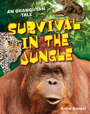 Survival in the Jungle: Age 6-7, above average readers - Ganeri, Anita