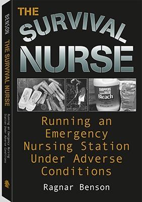 Survival Nurse: Running an Emergency Nursing Station Under Adverse Conditions - Benson, Ragnar