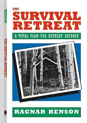 Survival Retreat: A Total Plan for Retreat Defense - Benson, Ragnar