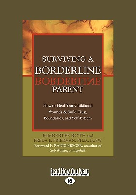 Surviving a Borderline Parent: How to Heal Your Childhood Wounds & Build Trust, Boundaries, and Self-Esteem (Easyread Large Edition) - Roth, Kimberlee