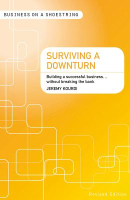 Surviving a Downturn: Building a Successful Business...Without Breaking the Bank - Kourdi, Jeremy