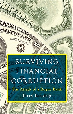 Surviving Financial Corruption: The Attack of a Rogue Bank - Krudop, Jerry