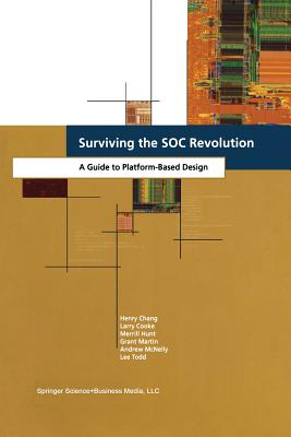 Surviving the SOC Revolution: A Guide to Platform-Based Design - Chang, Henry, and Cooke, L.R., and Hunt, Merrill