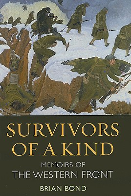 Survivors of a Kind: Memoirs of the Western Front - Bond, Brian