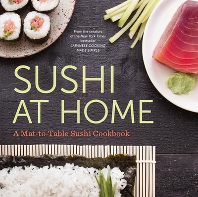 Sushi at Home: A Mat-to-table Sushi Cookbook - Green, Katherine