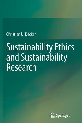 Sustainability Ethics and Sustainability Research - Becker, Christian